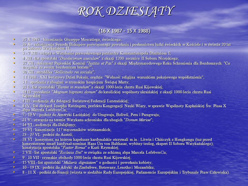 ROK DZIESIĄTY (16 X 1987 - 15 X 1988) 25 X 1987 - kanonizacja Giuseppe Moscatiego, świeckiego;