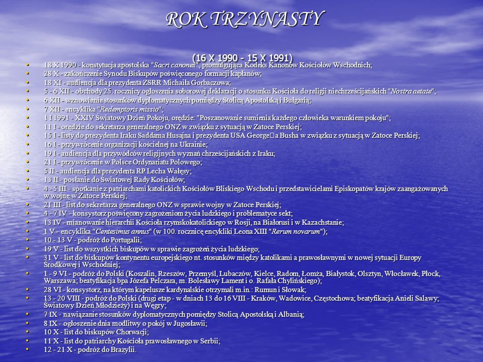 ROK TRZYNASTY (16 X 1990 - 15 X 1991) 18 X 1990 - konstytucja apostolska Sacri canones , promulgująca Kodeks Kanonów Kościołów Wschodnich;