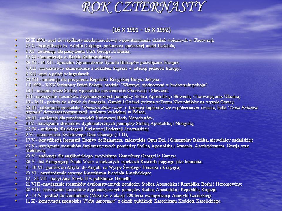 ROK CZTERNASTY (16 X 1991 - 15 X 1992) 23 X 1991- apel do wspólnoty międzynarodowej o powstrzymanie działań wojennych w Chorwacji;