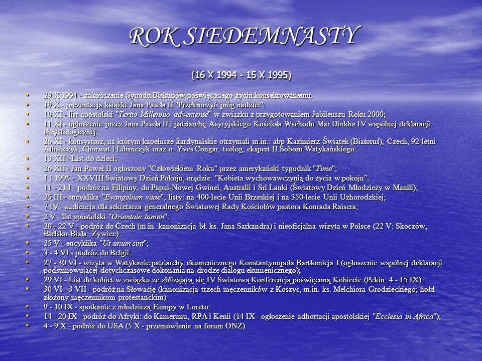 ROK SIEDEMNASTY (16 X 1994 - 15 X 1995) 29 X 1994 - zakończenie Synodu Biskupów poświęconego życiu konsekrowanemu.