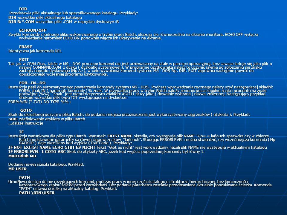 DIR Przedstawia pliki aktualnego lub specyfikowanego katalogu. Przykłady: DIR wszystkie pliki aktualnego katalogu.