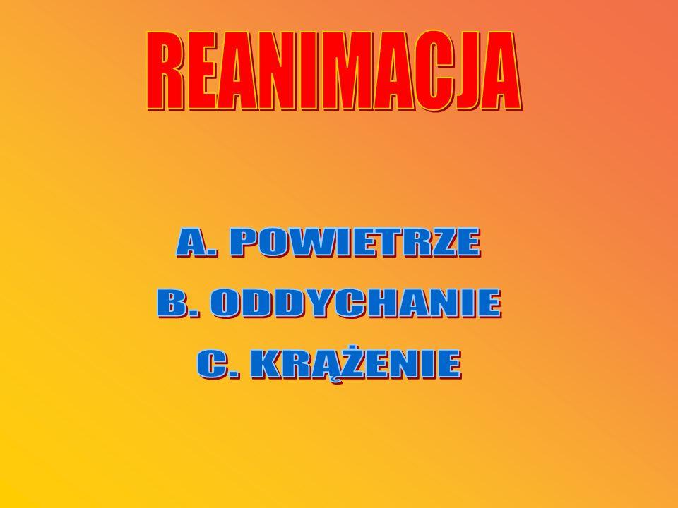 REANIMACJA A. POWIETRZE B. ODDYCHANIE C. KRĄŻENIE