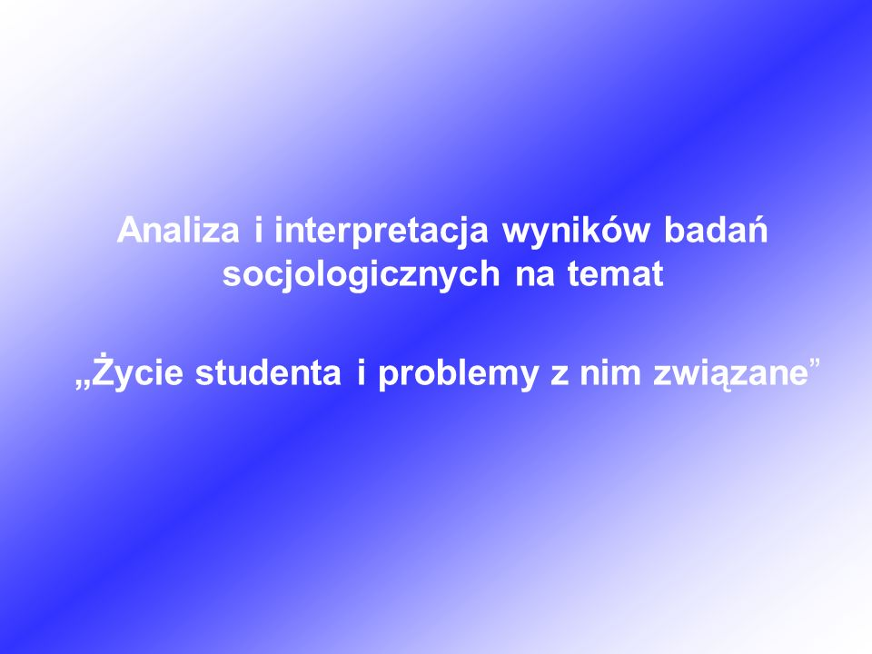 """Analiza i interpretacja wyników badań socjologicznych na temat """"Życie studenta i problemy z nim związane"""