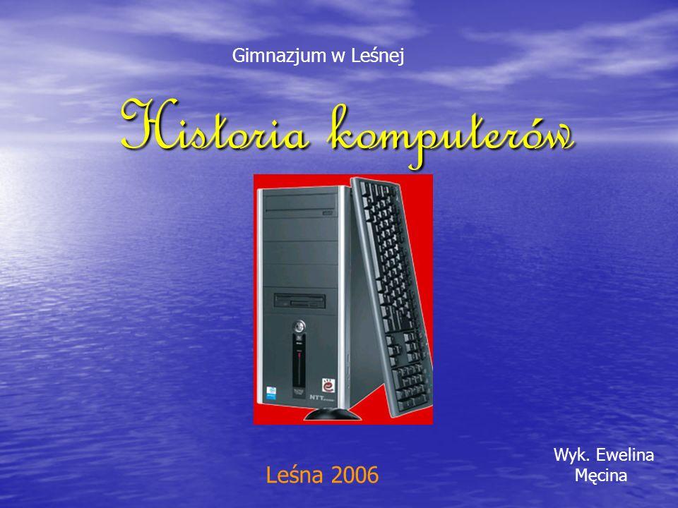 Gimnazjum w Leśnej Historia komputerów Wyk. Ewelina Męcina Leśna 2006