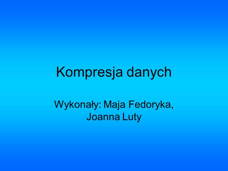 Wykonały: Maja Fedoryka, Joanna Luty