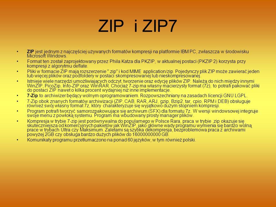 ZIP i ZIP7 ZIP jest jednym z najczęściej używanych formatów kompresji na platformie IBM PC, zwłaszcza w środowisku Microsoft Windows.