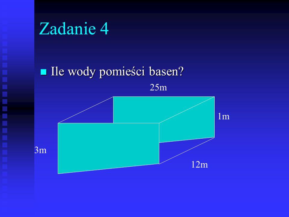 Zadanie 4 Ile wody pomieści basen 25m 1m 3m 12m