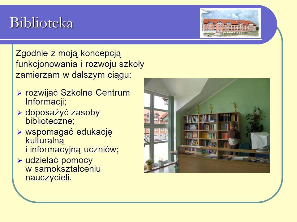 Biblioteka Zgodnie z moją koncepcją funkcjonowania i rozwoju szkoły zamierzam w dalszym ciągu: rozwijać Szkolne Centrum Informacji;