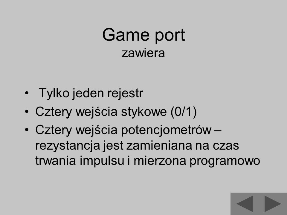 Game port zawiera Tylko jeden rejestr Cztery wejścia stykowe (0/1)