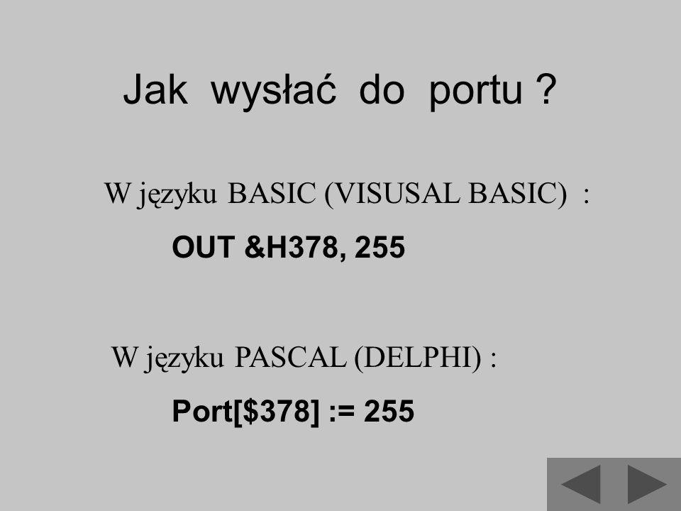 Jak wysłać do portu W języku BASIC (VISUSAL BASIC) : OUT &H378, 255