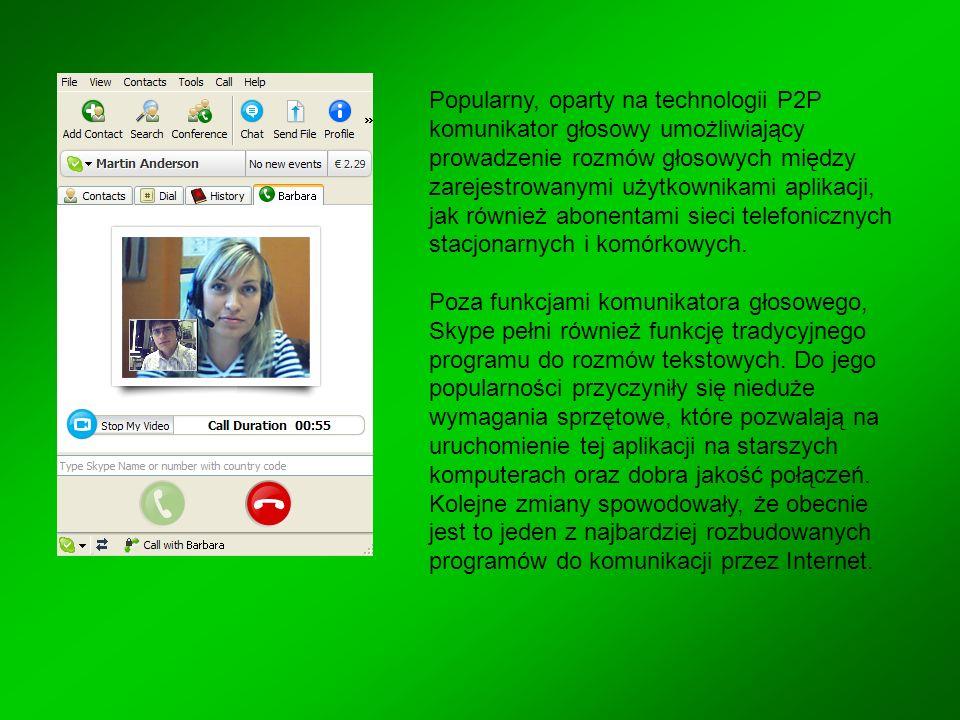 Popularny, oparty na technologii P2P komunikator głosowy umożliwiający prowadzenie rozmów głosowych między zarejestrowanymi użytkownikami aplikacji, jak również abonentami sieci telefonicznych stacjonarnych i komórkowych.