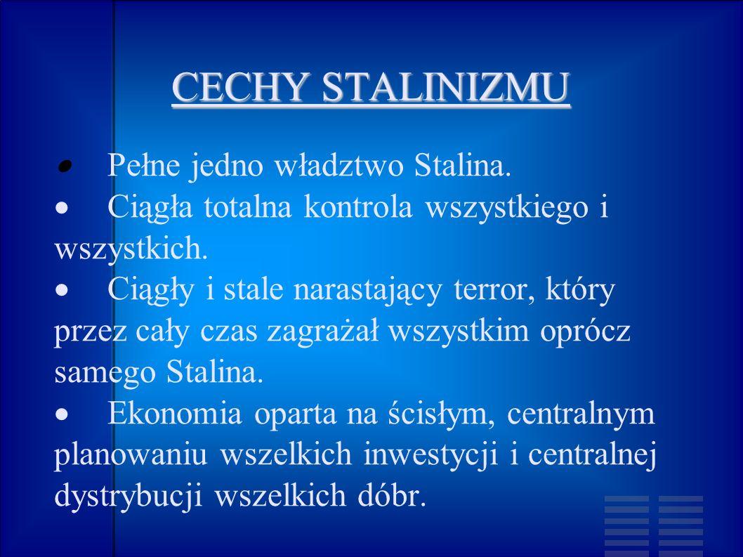 CECHY STALINIZMU · Pełne jedno władztwo Stalina.
