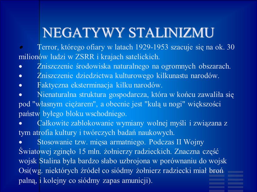 NEGATYWY STALINIZMU· Terror, którego ofiary w latach 1929-1953 szacuje się na ok. 30 milionów ludzi w ZSRR i krajach satelickich.
