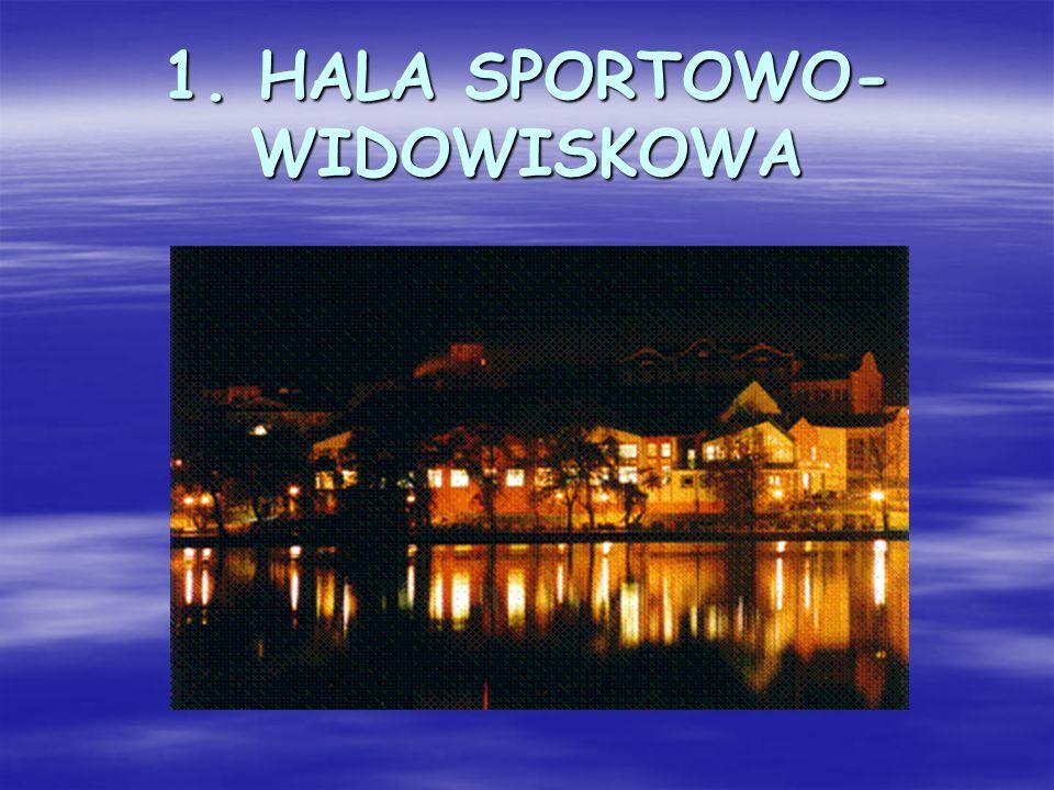 1. HALA SPORTOWO-WIDOWISKOWA