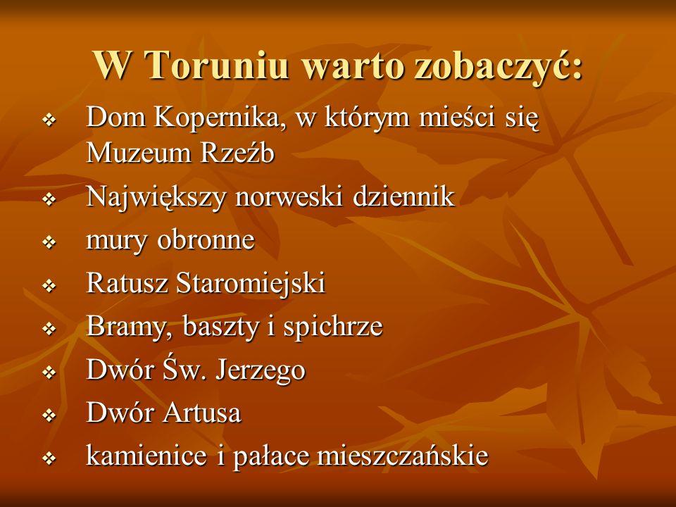 W Toruniu warto zobaczyć: