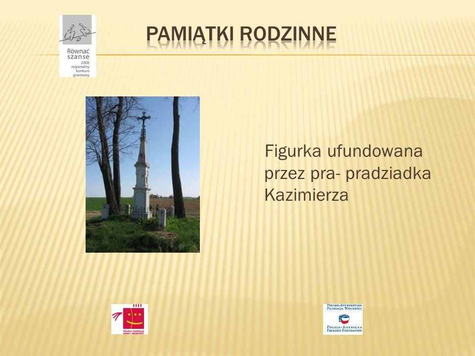 PAMIĄTKI RODZINNE Figurka ufundowana przez pra- pradziadka Kazimierza