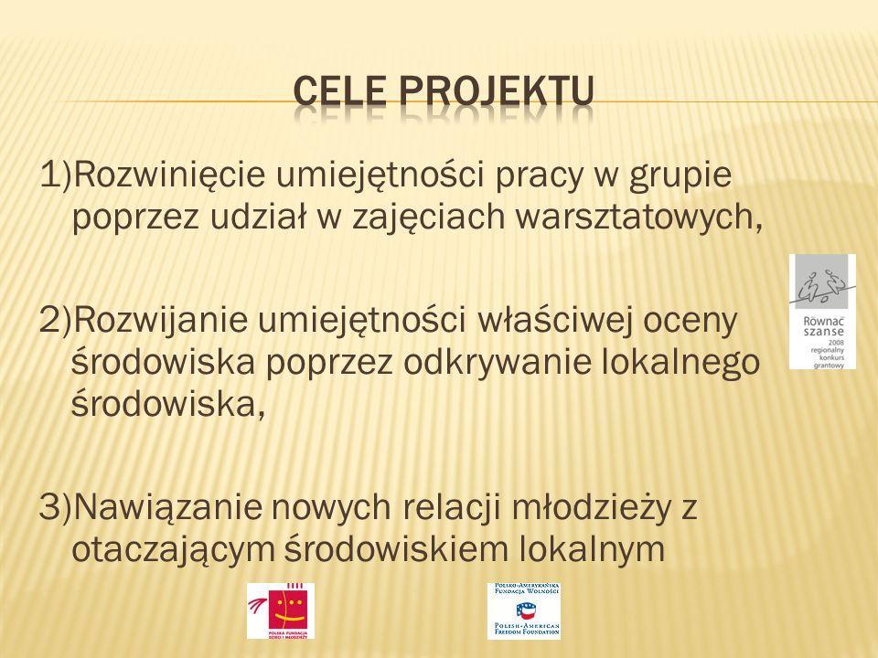 Cele projektu 1)Rozwinięcie umiejętności pracy w grupie poprzez udział w zajęciach warsztatowych,