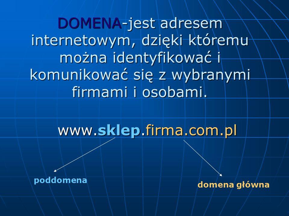 DOMENA-jest adresem internetowym, dzięki któremu można identyfikować i komunikować się z wybranymi firmami i osobami.