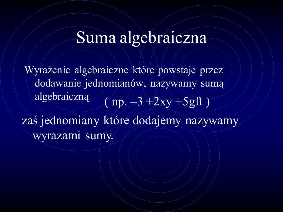 Suma algebraiczna ( np. –3 +2xy +5gft )