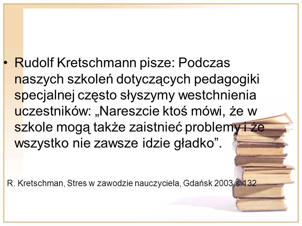 """Rudolf Kretschmann pisze: Podczas naszych szkoleń dotyczących pedagogiki specjalnej często słyszymy westchnienia uczestników: """"Nareszcie ktoś mówi, że w szkole mogą także zaistnieć problemy i że wszystko nie zawsze idzie gładko ."""