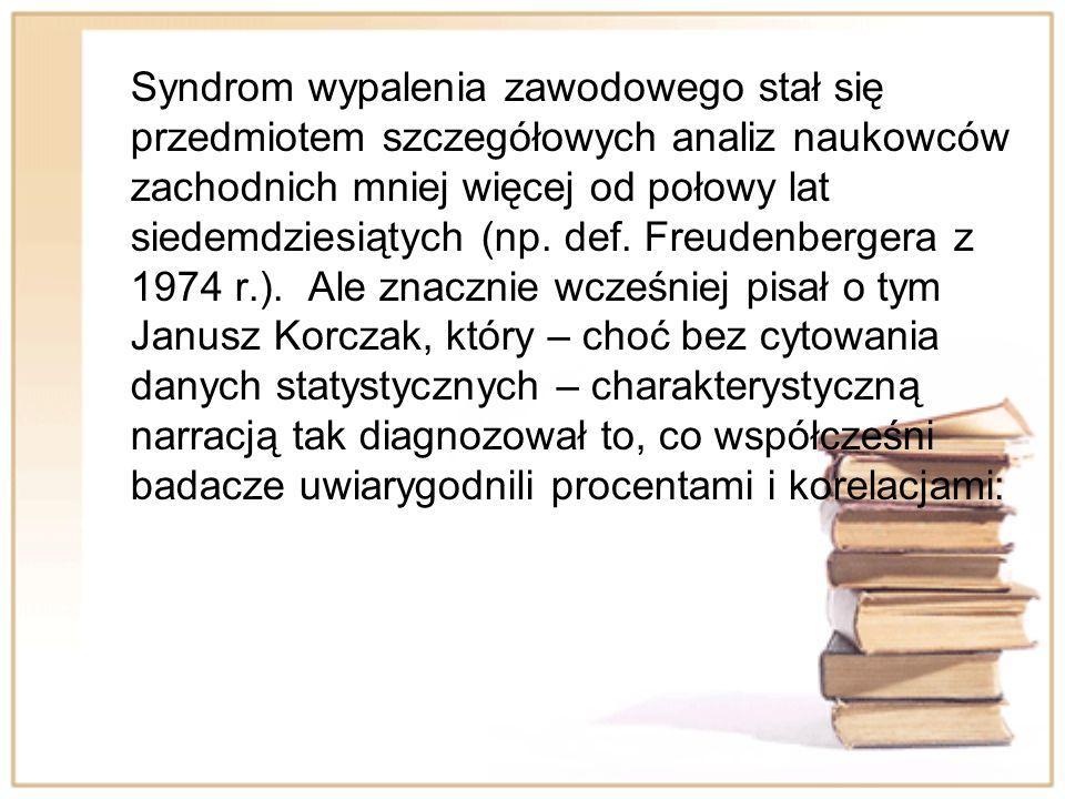 Syndrom wypalenia zawodowego stał się przedmiotem szczegółowych analiz naukowców zachodnich mniej więcej od połowy lat siedemdziesiątych (np.