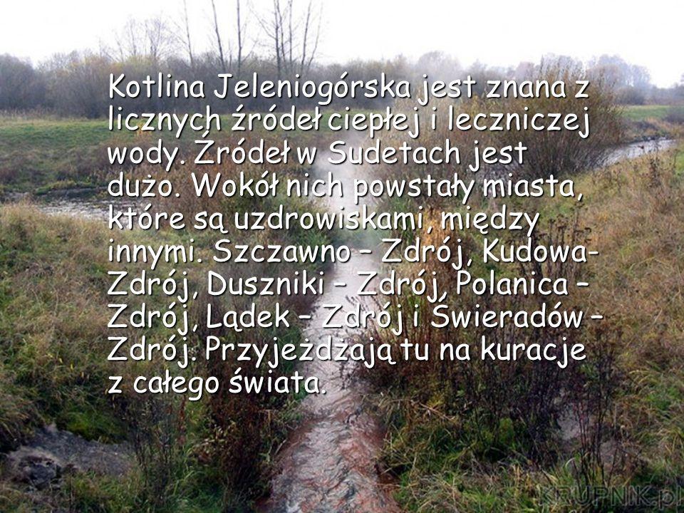 Kotlina Jeleniogórska jest znana z licznych źródeł ciepłej i leczniczej wody.