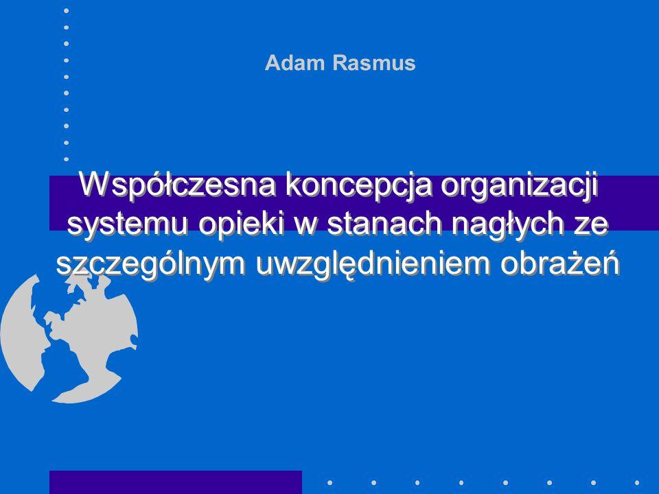 Adam Rasmus Współczesna koncepcja organizacji systemu opieki w stanach nagłych ze szczególnym uwzględnieniem obrażeń.