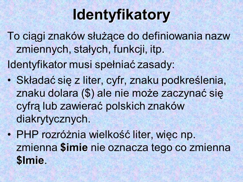 Identyfikatory To ciągi znaków służące do definiowania nazw zmiennych, stałych, funkcji, itp. Identyfikator musi spełniać zasady: