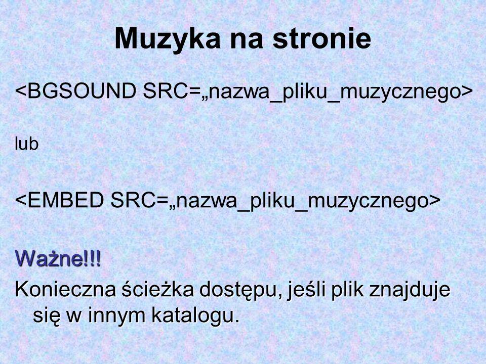 """Muzyka na stronie <BGSOUND SRC=""""nazwa_pliku_muzycznego>"""
