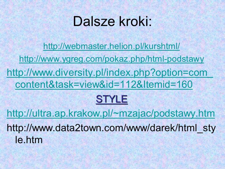 Dalsze kroki: http://webmaster.helion.pl/kurshtml/ http://www.ygreg.com/pokaz.php/html-podstawy.