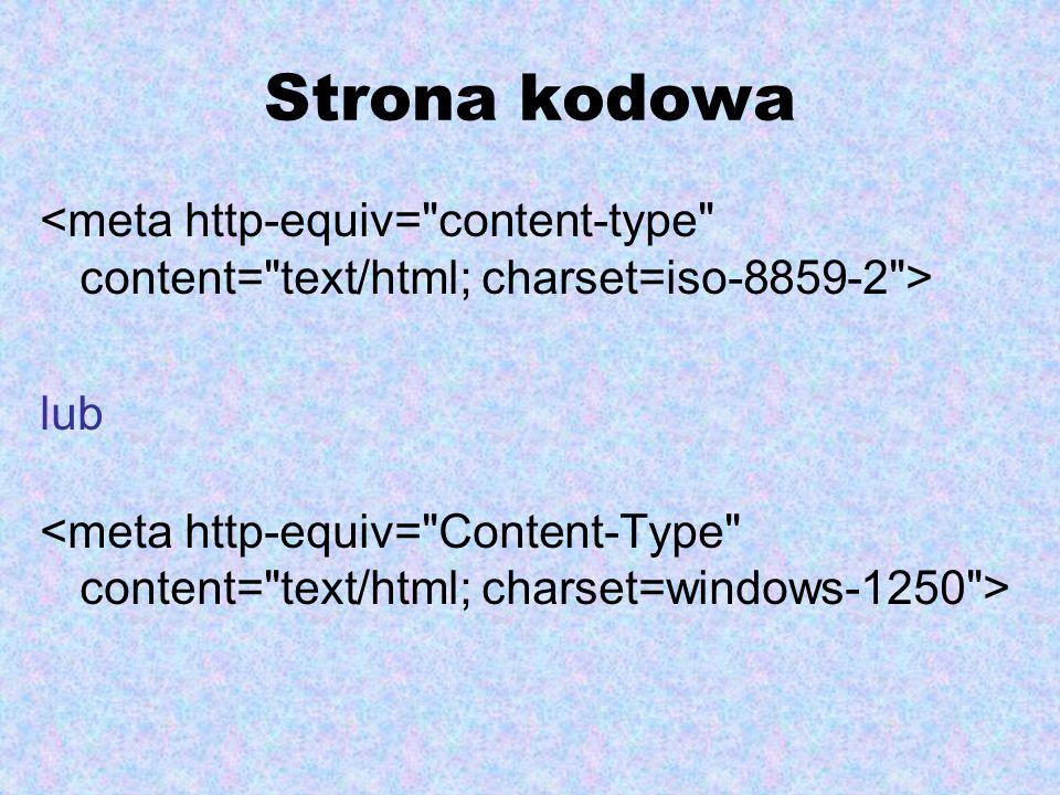 Strona kodowa<meta http-equiv= content-type content= text/html; charset=iso-8859-2 > lub.