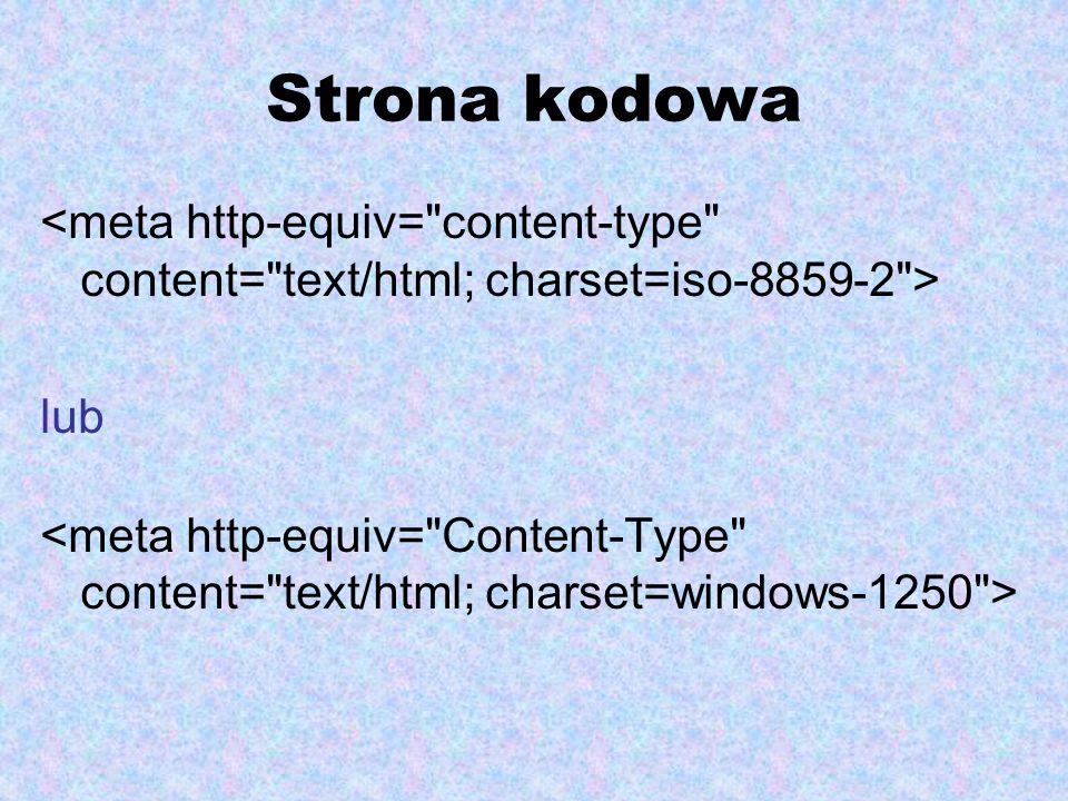 Strona kodowa <meta http-equiv= content-type content= text/html; charset=iso-8859-2 > lub.