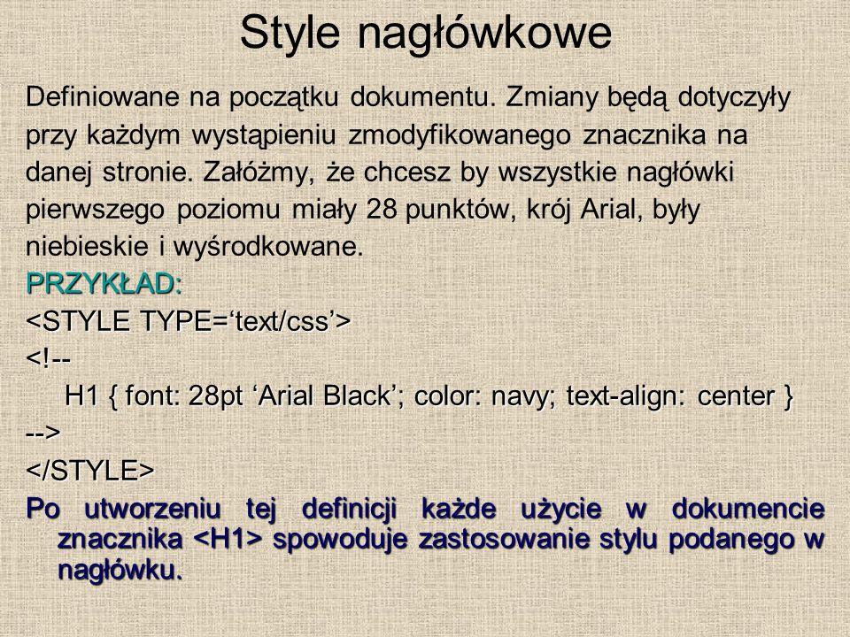 Style nagłówkowe Definiowane na początku dokumentu. Zmiany będą dotyczyły. przy każdym wystąpieniu zmodyfikowanego znacznika na.
