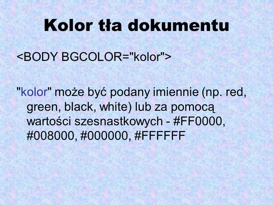 Kolor tła dokumentu <BODY BGCOLOR= kolor >