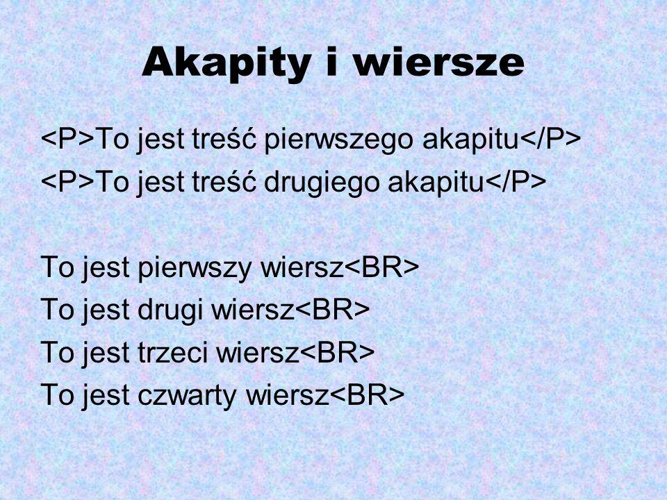 Akapity i wiersze <P>To jest treść pierwszego akapitu</P>