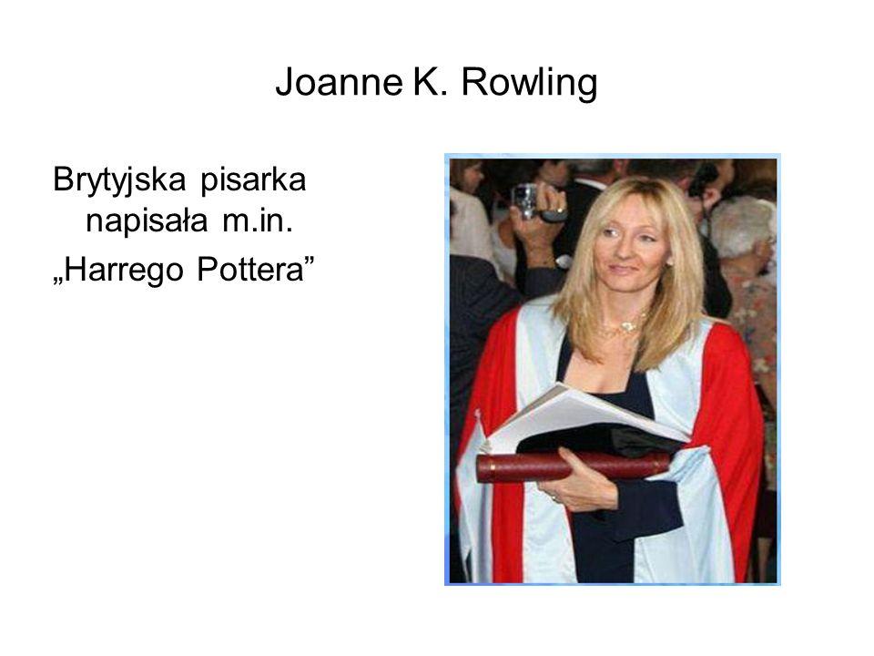 """Joanne K. Rowling Brytyjska pisarka napisała m.in. """"Harrego Pottera"""