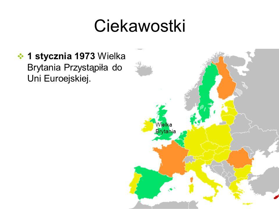 Ciekawostki 1 stycznia 1973 Wielka Brytania Przystąpiła do Uni Euroejskiej. Wielka Brytania