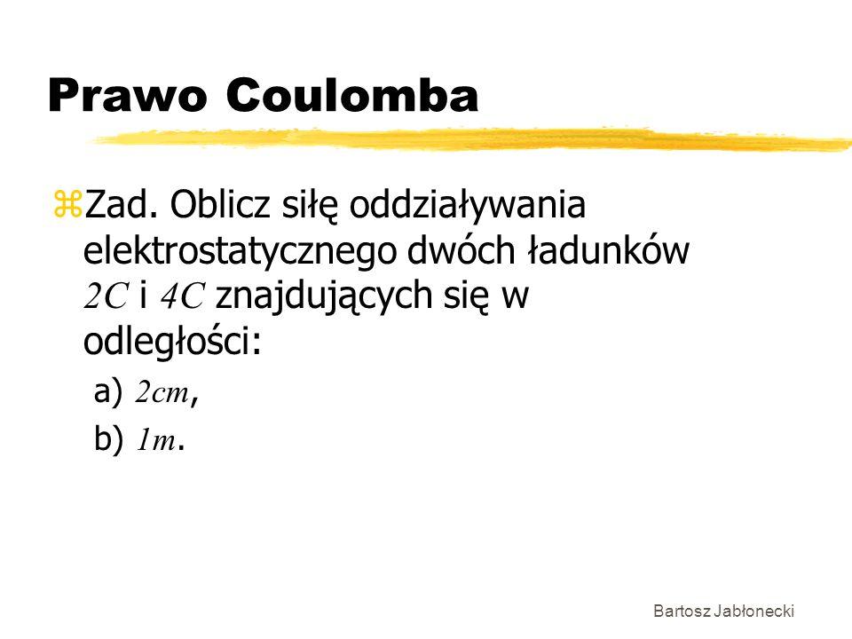 Prawo CoulombaZad. Oblicz siłę oddziaływania elektrostatycznego dwóch ładunków 2C i 4C znajdujących się w odległości:
