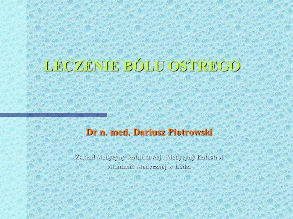 LECZENIE BÓLU OSTREGO Dr n. med. Dariusz Piotrowski