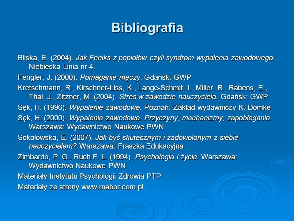Bibliografia Bliska, E. (2004). Jak Feniks z popiołów czyli syndrom wypalenia zawodowego. Niebieska Linia nr 4.