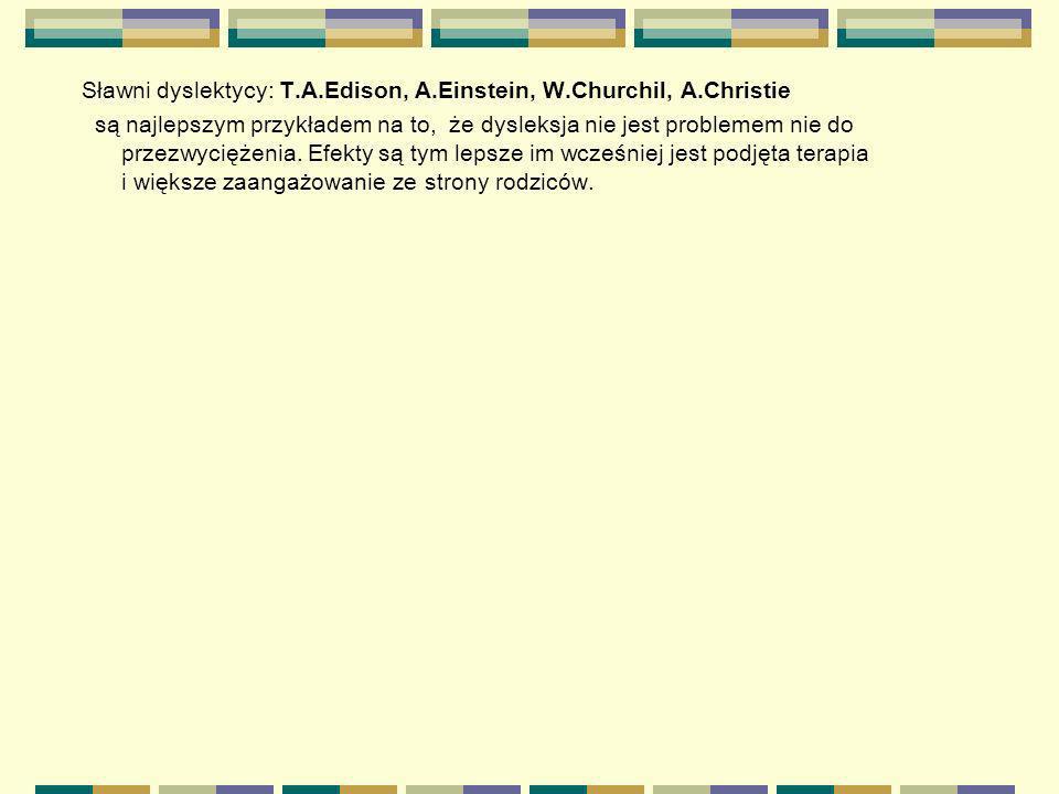 Sławni dyslektycy: T.A.Edison, A.Einstein, W.Churchil, A.Christie