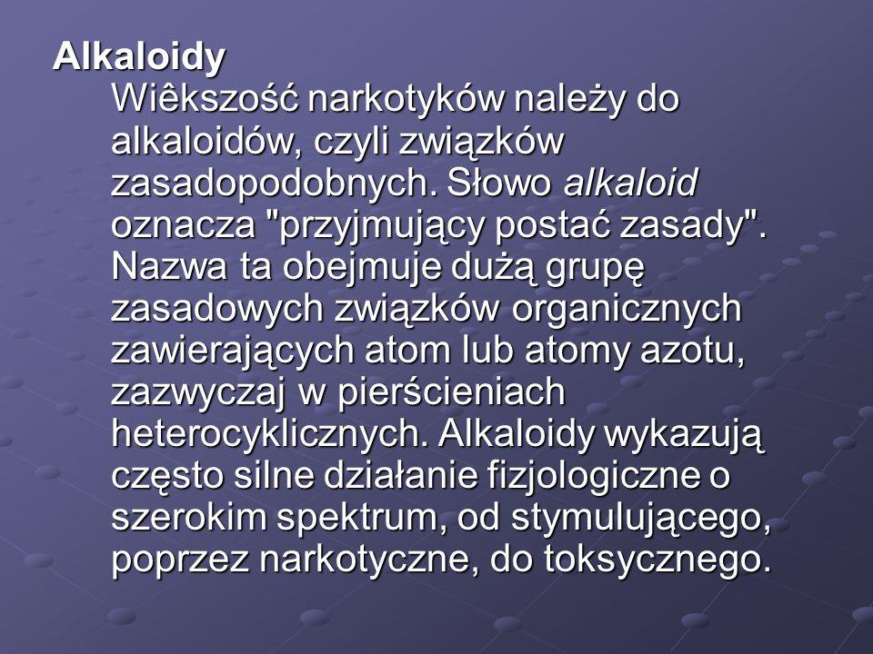 Alkaloidy Wiêkszość narkotyków należy do alkaloidów, czyli związków zasadopodobnych.