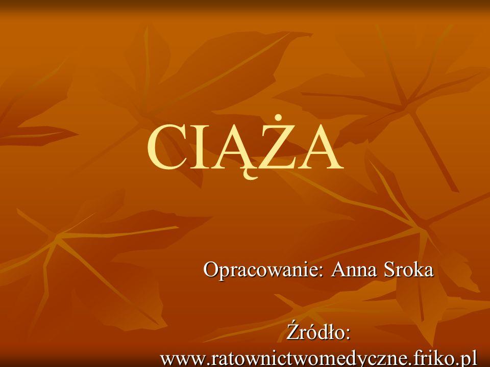 Opracowanie: Anna Sroka Źródło: www.ratownictwomedyczne.friko.pl