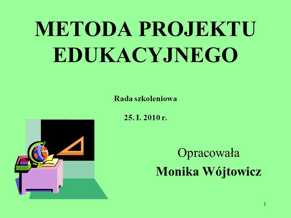 METODA PROJEKTU EDUKACYJNEGO Rada szkoleniowa 25. I. 2010 r.