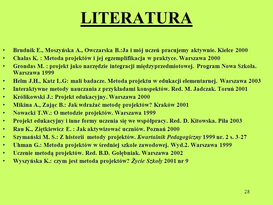 LITERATURABrudnik E., Moszyńska A., Owczarska B.:Ja i mój uczeń pracujemy aktywnie. Kielce 2000.