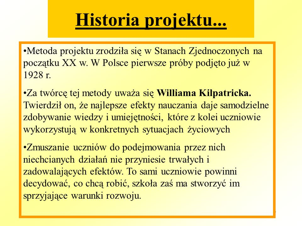 Historia projektu...Metoda projektu zrodziła się w Stanach Zjednoczonych na początku XX w. W Polsce pierwsze próby podjęto już w 1928 r.