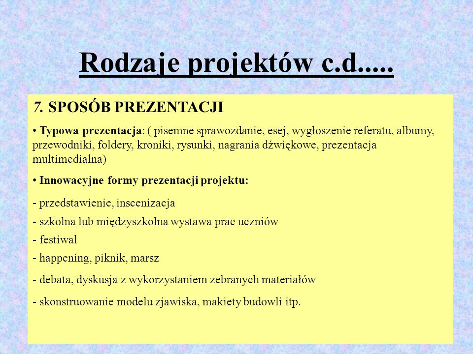 Rodzaje projektów c.d..... 7. SPOSÓB PREZENTACJI
