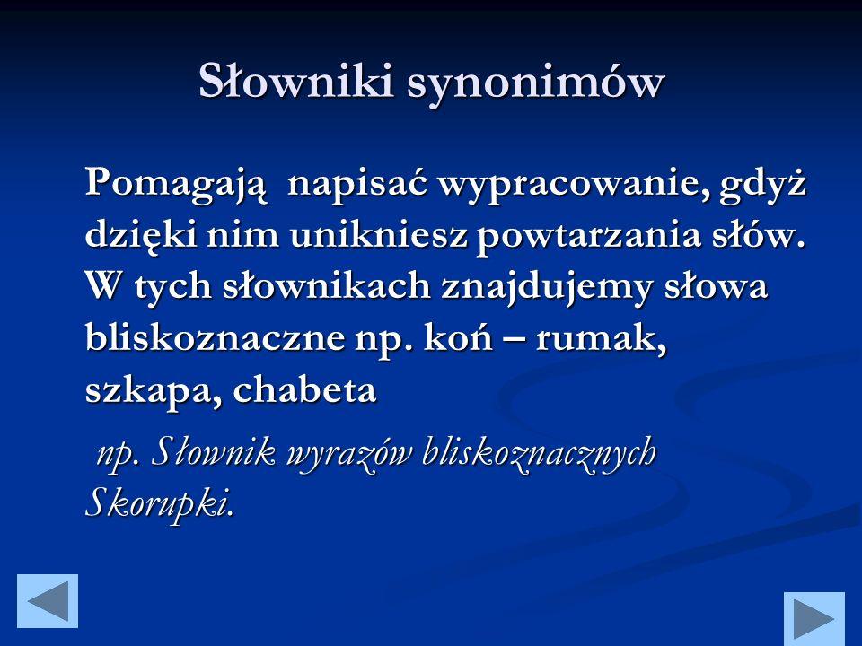 Słowniki synonimów np. Słownik wyrazów bliskoznacznych Skorupki.
