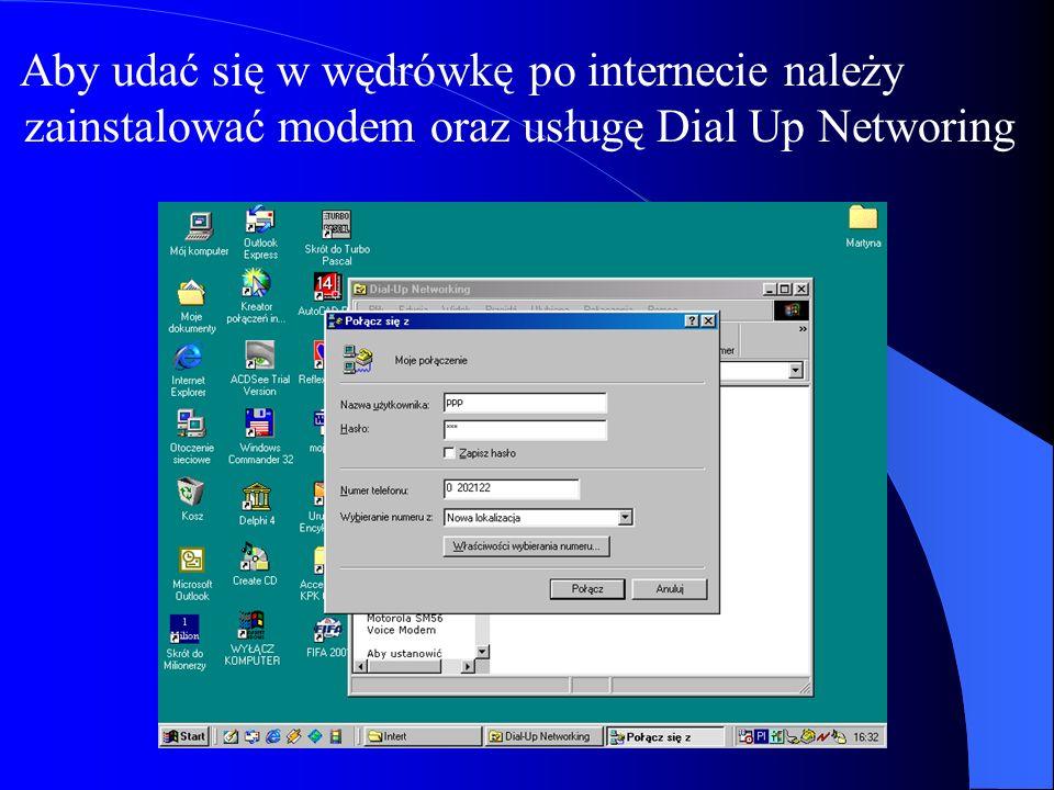 Aby udać się w wędrówkę po internecie należy zainstalować modem oraz usługę Dial Up Networing