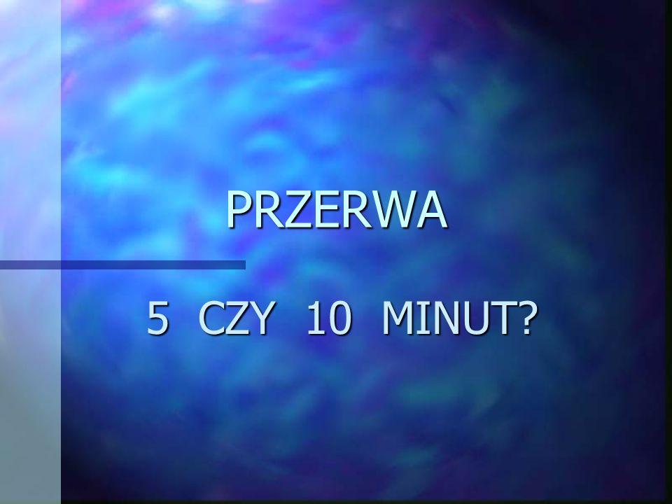 PRZERWA 5 CZY 10 MINUT